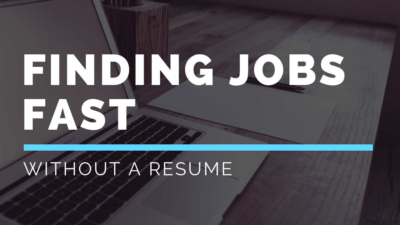 Finding Jobs Fast Without A Resume